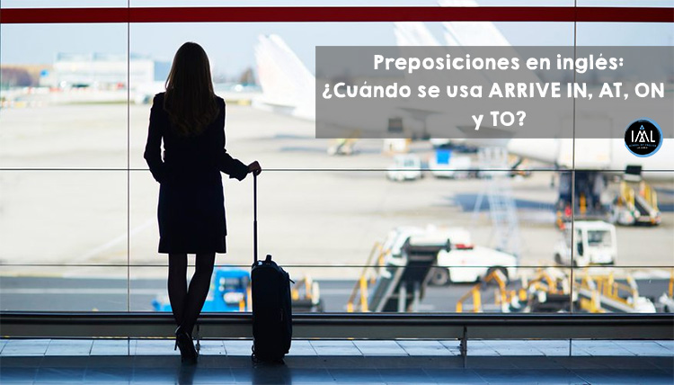 Preposiciones en inglés ¿Cuándo se usa ARRIVE IN, AT, ON Y TO?